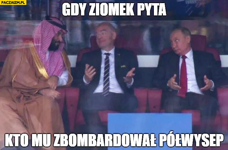 Gdy ziomek pyta kto mu zbombardował półwysep mundial mecz Rosja Arabia Saudyjska Putin szejk Infantino