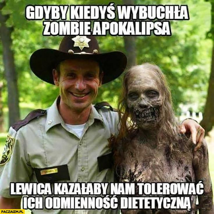 Gdyby kiedyś wybuchła apokalipsa zombie lewica kazałaby nam tolerować ich odmienność dietetyczną
