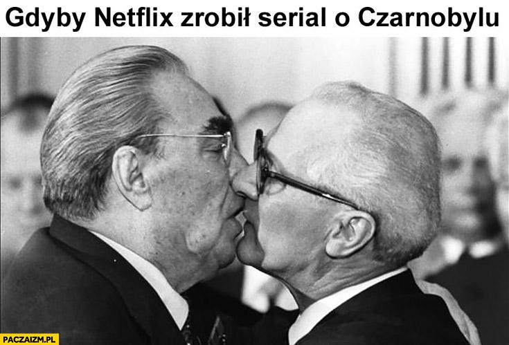 Gdyby Netflix zrobił serial o Czarnobylu Breżniew Gorbaczow całuje faceta