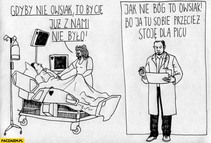 Gdyby nie Owsiak to by cie już z nami nie było lekarz jak nie Bóg to Owsiak bo ja tu sobie przecież stoję dla picu