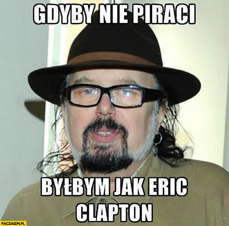 Gdyby nie piraci byłbym jak Eric Clapton Zbigniew Hołdys