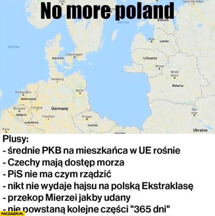 Gdyby Polska nie istniała plusy: PKB w Europie wzrośnie, Czechy mają dostęp do morza, PiS nie ma czym rządzić nikt nie wydaje hajsu na ekstraklasę, nie powstaną kolejne części 365 dni