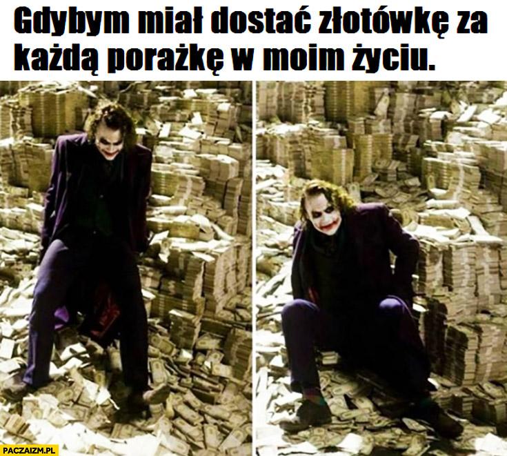 Gdybym miał dostać złotówkę za każdą porażkę w moim życiu Joker Batman siedzi na kasie forsie pieniądzach