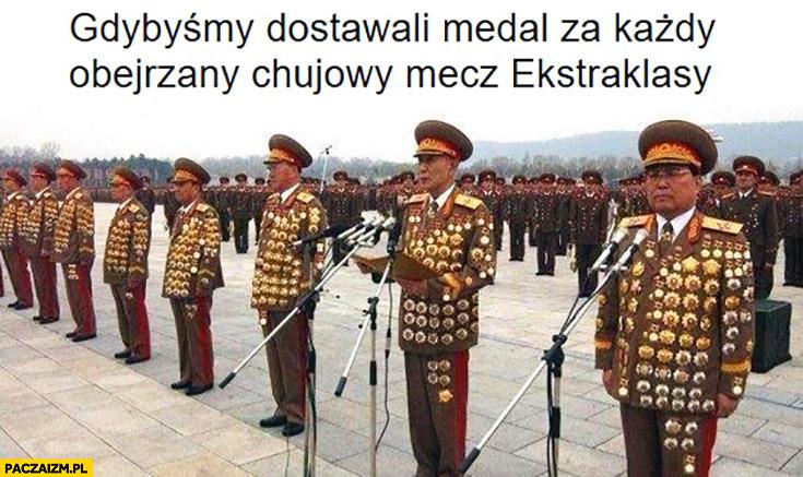 Gdybyśmy dostawali medal za każdy obejrzany kijowy mecz ekstraklasy generałowie cali obwieszeni medalami