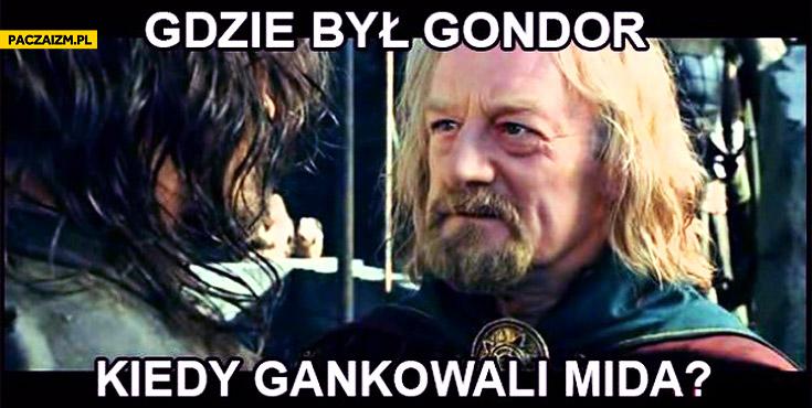 Gdzie był Gondor kiedy gankowali mida