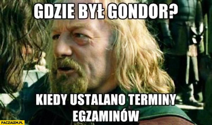 Gdzie był Gondor kiedy ustalano terminy egzaminów Władca Pierścieni
