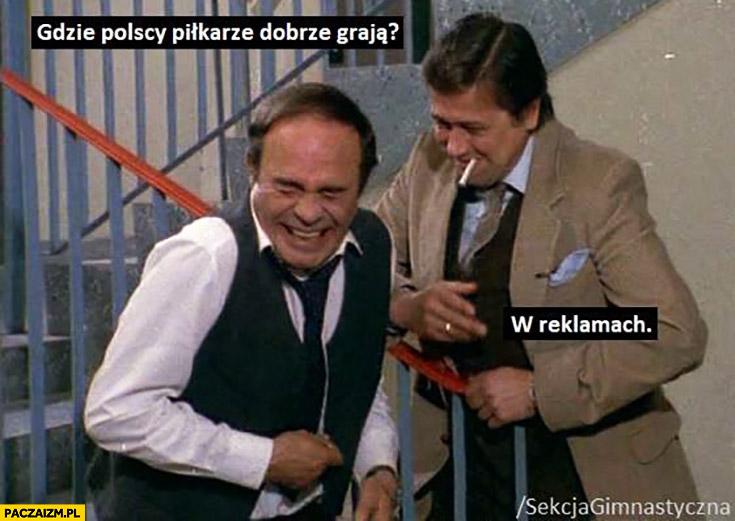 Gdzie polscy piłkarze dobrze grają? W reklamach Alternatywy 4 Sekcja gimnastyczna