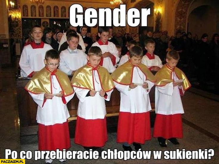 Gender po co przebieracie chłopców w sukienki? kościół ministranci
