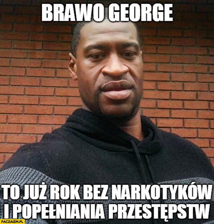 George Floyd brawo to już rok bez narkotyków i popełniania przestępstw
