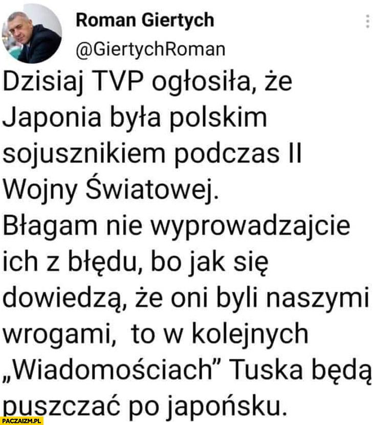 Giertych TVP ogłosiła, że Japonia była polskim sojusznikiem podczas II wojny nie wyprowadzajcie ich z błędu