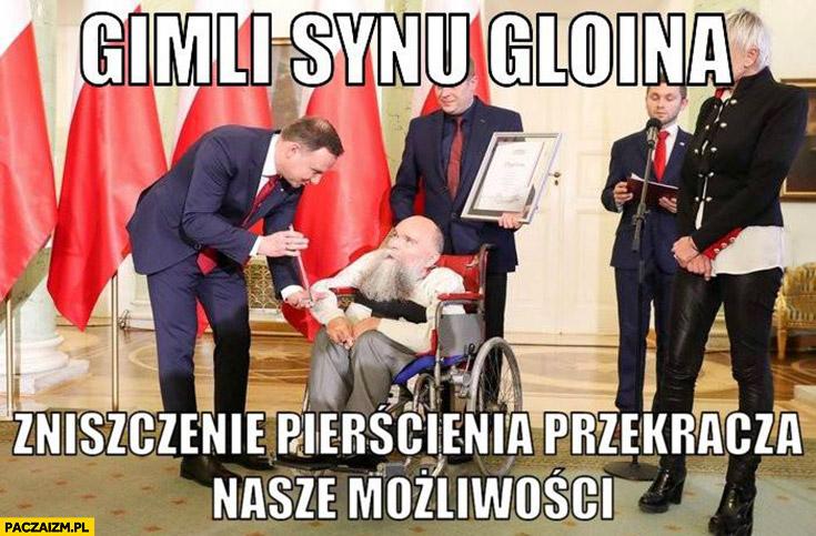 Gimli synu Gloina zniszczenie pierścienia przekracza nasze możliwości Andrzej Duda z niepełnosprawnym