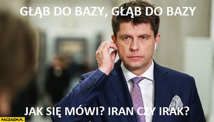 Głąb do bazy, jak się mówi: Iran czy Irak? Petru