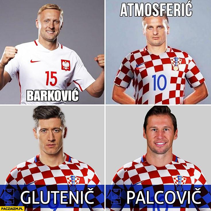 Glik Barković, Peszko Atmosferić, Lewandowski Glutenić, Krychowiak Palcović reprezentacja polski chorwackie nazwiska Chorwaci