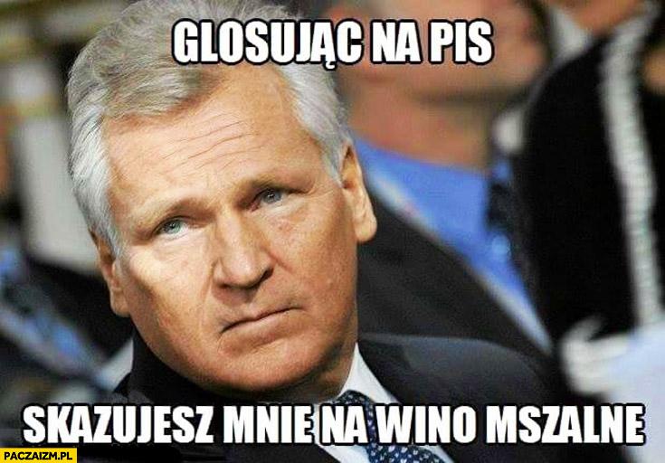 Głosując na PiS skazujesz mnie na wino mszalne Kwaśniewski