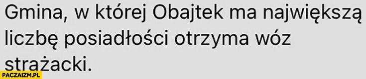 Gmina w której Obajtek ma największą liczbę posiadłości otrzyma wóz strażacki