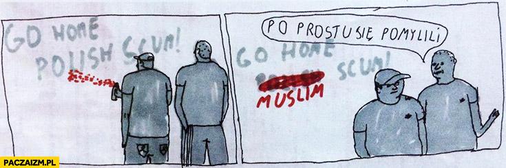 Go home Polish scum zmienione na muslim. Po prostu się pomylili Janek Koza