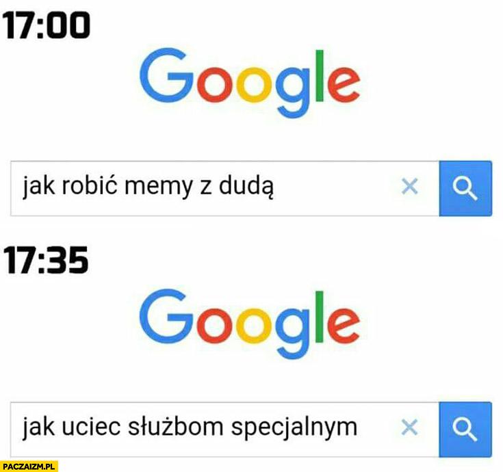 Google: jak robić memy z Dudą, chwilę później: jak uciec służbom specjalnym