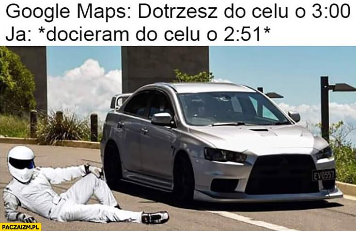 Google Maps: dotrzesz do celu o 3:00, ja: docieram do celu o 2:51 Stig kierowca rajdowy