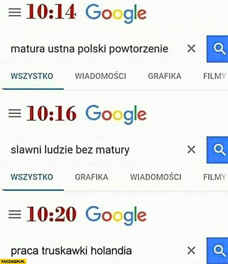 Google: matura ustna polski powtórzenie, sławni ludzie bez matury, praca truskawki Holandia