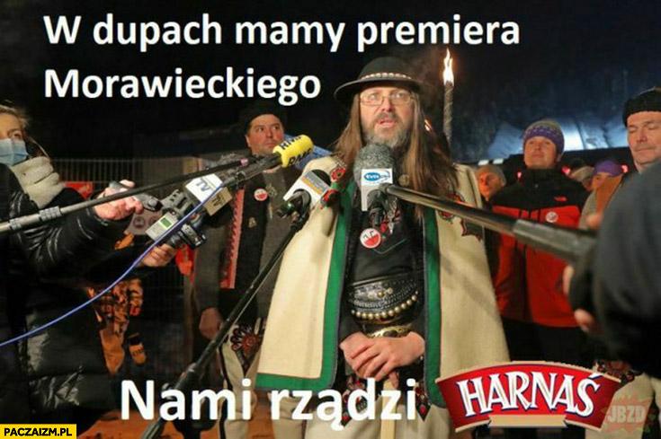 Górale w dupie mamy premiera Morawieckiego, nami rządzi Harnaś