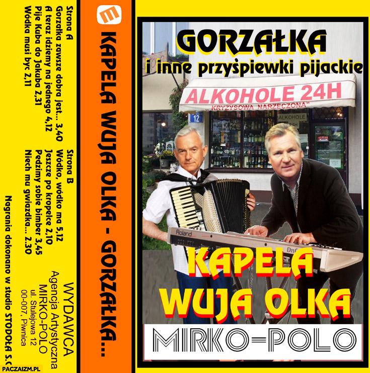 Gorzała i inne przyśpiewki pijackie kapela wuja Olka Kwaśniewski Miller