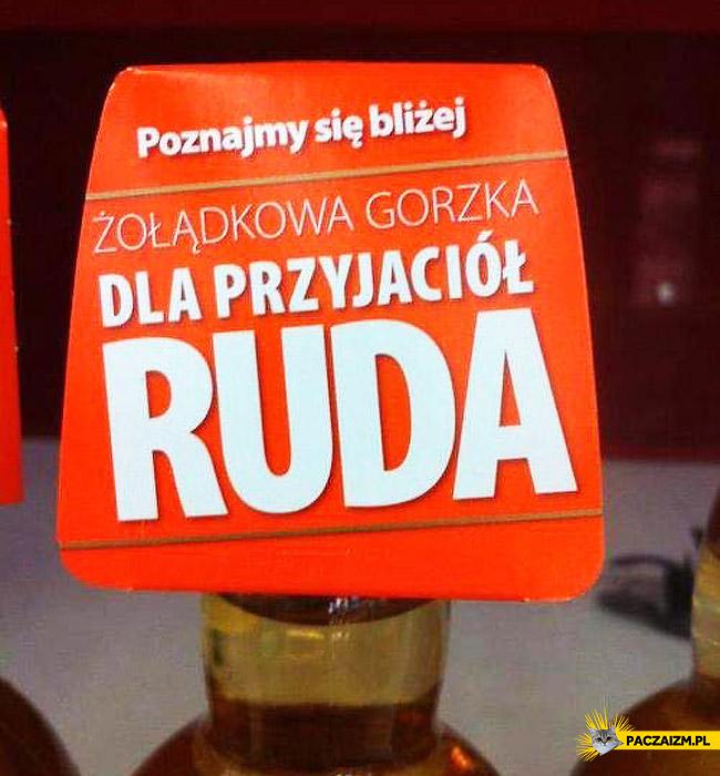 Gorzka żołądkowa dla przyjaciół Ruda