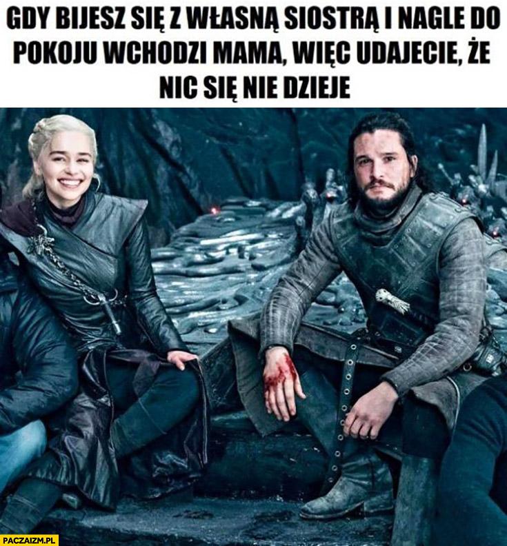 Gra o Tron gdy bijesz się z własną siostrą i nagle do pokoju wchodzi mama więc udajecie, że nic się nie dzieje Daenerys Khaleesi Jon Snow