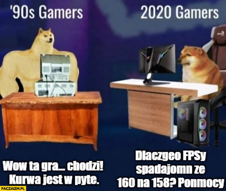 Gracze kiedyś: wow ta gra chodzi jest w pytę, 2020: dlaczego FPSy spadają ze 160na 158 pomocy pieseł doge