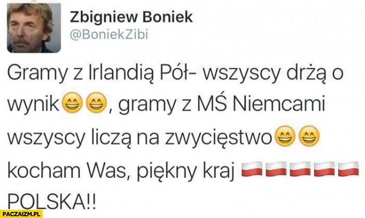 Gramy z Irlandią wszyscy drżą o wynik, gramy z Niemcami wszyscy liczą na zwycięstwo Zbigniew Boniek na twitterze