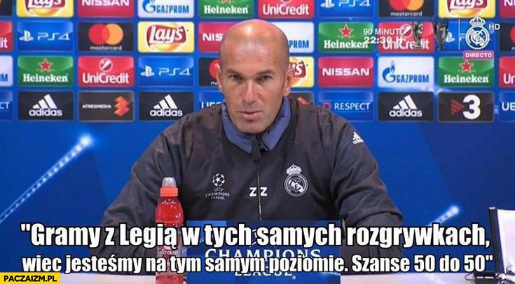 Gramy z Legią w tych samych rozgrywkach, więc jesteśmy na tym samym poziomie. Szanse 50 do 50 Zidane Real Madryt