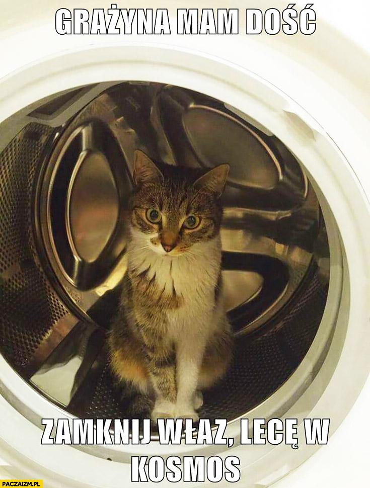 Grażyna mam dość, zamknij właz lecę w kosmos kot w pralce