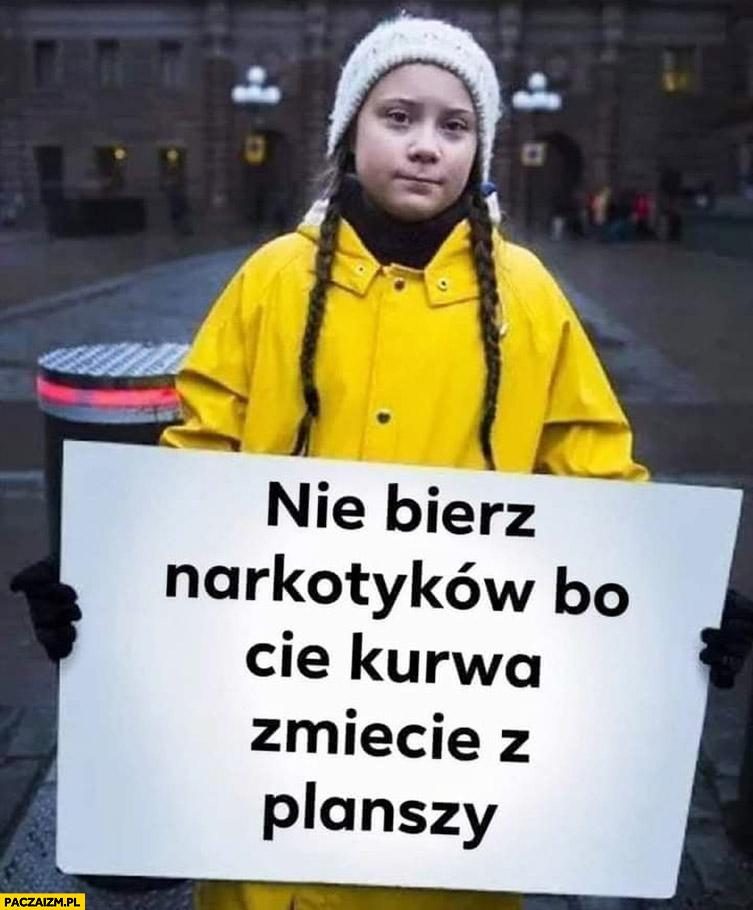 Greta Thunberg nie bierz narkotyków bo Cię kurna zmiecie z planszy