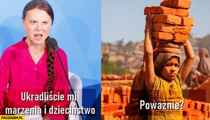 Greta Thunberg ukradliście mi marzenia i dzieciństwo, poważnie? Pracująca dziewczynka