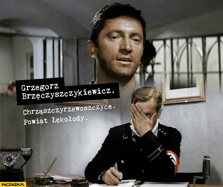 Grzegorz Brzęczyszczykiewicz Chrząszczyrzewoszczyce powiat Łękołody jak rozpętałem drugą wojnę światową
