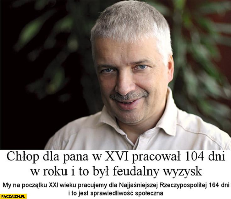 Gwiazdowski cytat chłop dla pana w XVI wieku pracował 104 dni w roku to był feudalny wyzysk, my pracujemy 164 dni
