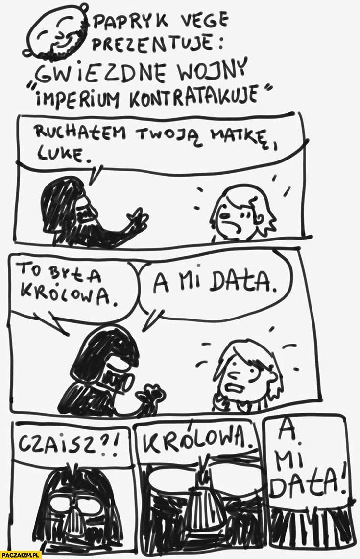 Gwiezdne Wojny Vader to była królowa a mi dała Amidala Papryk Vege Patryk Vega