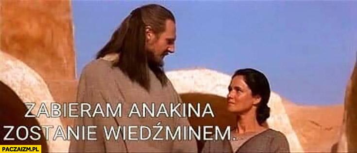Gwiezdne Wojny zabieram Anakina zostanie Wiedźminem Star Wars