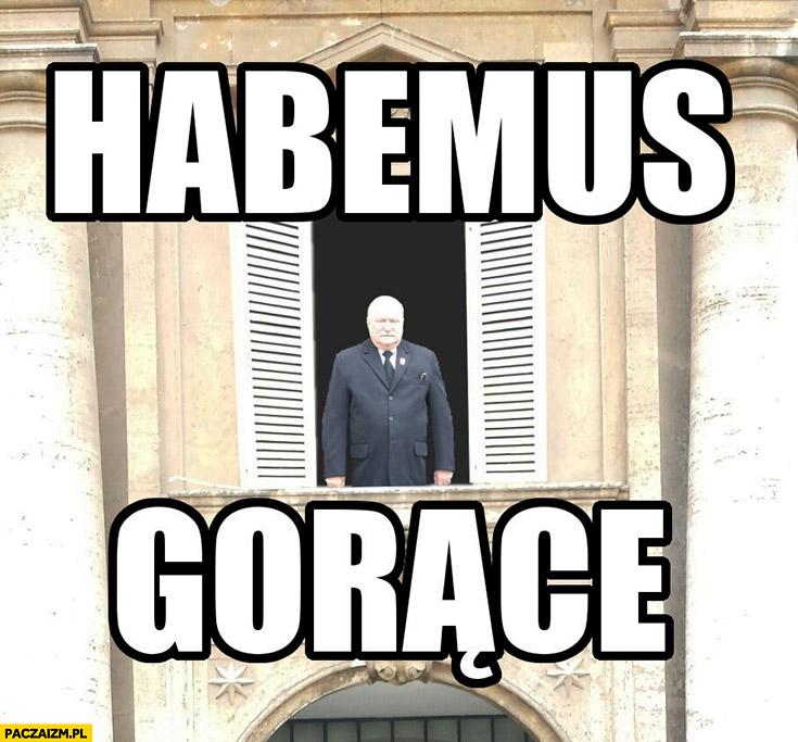 Habemus gorące Lech Wałęsa wykop