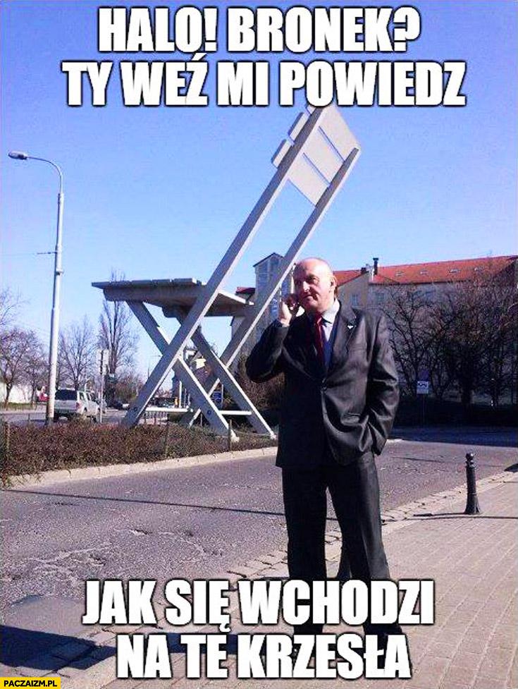 Halo Bronek Ty weź mi powiedz jak się wchodzi na te krzesła Marian Kowalski