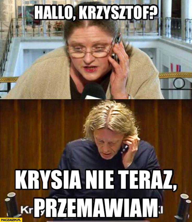 Halo Krzysztof? Krysia nie teraz przemawiam Pawłowicz Mieszkowski