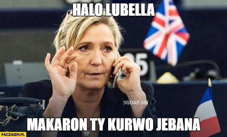 Halo Lubella? Makaron ty kurno jechana Marine Le Pen Macron
