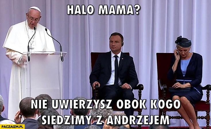 Halo mama nie uwierzysz obok kogo siedzimy z Andrzejem. Agata Duda Papież Franciszek ŚDM