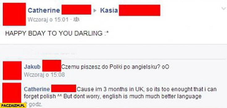 Happy bday to you darling czemu piszesz do Polki po angielsku?