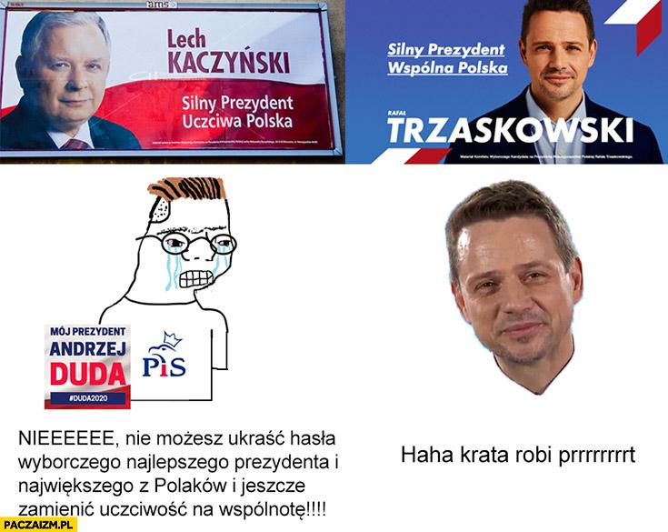 Hasło Trzakowskiego jak Lecha Kaczyńskiego nie możesz tak haha krata robi prrrt