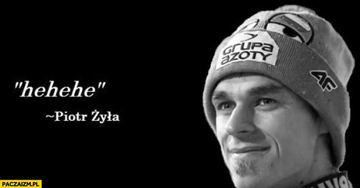 Hehehe Piotr Żyła cytat