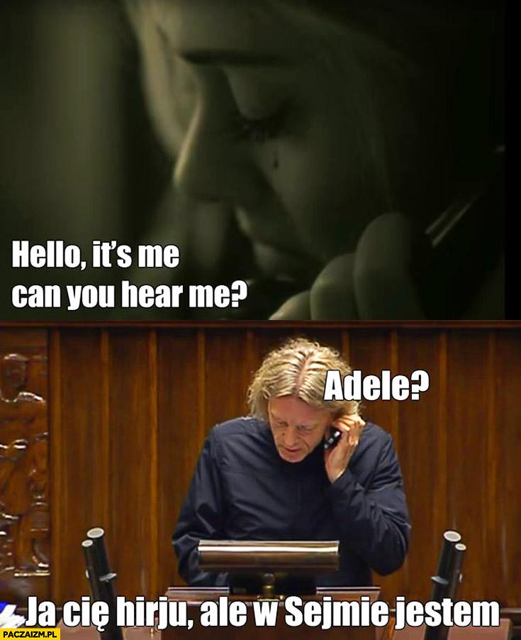 Hello it's me, can you hear me? Adele ja Cię hirju ale w sejmie jestem poseł Nowoczesnej Mieszkowski
