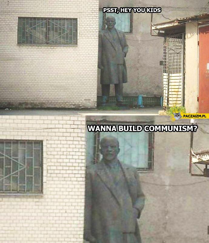 Hey kids wanna build communism?