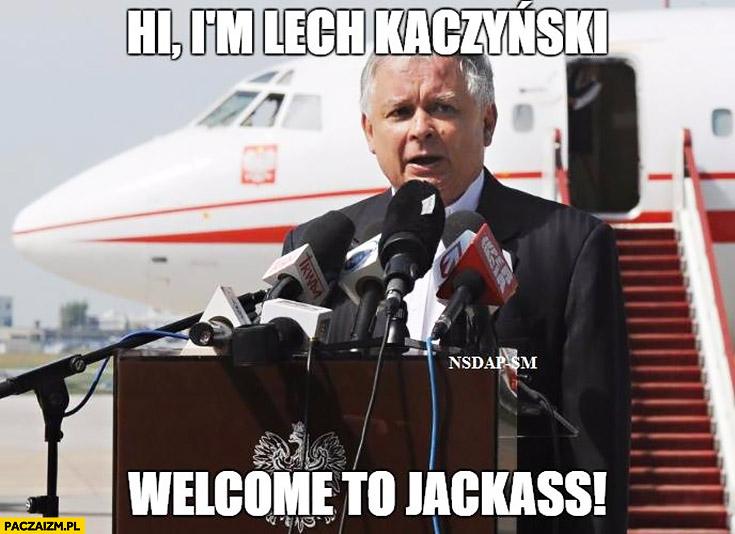Hi, I'm Lech Kaczyński welcome to Jackass Tupolew Smoleńsk