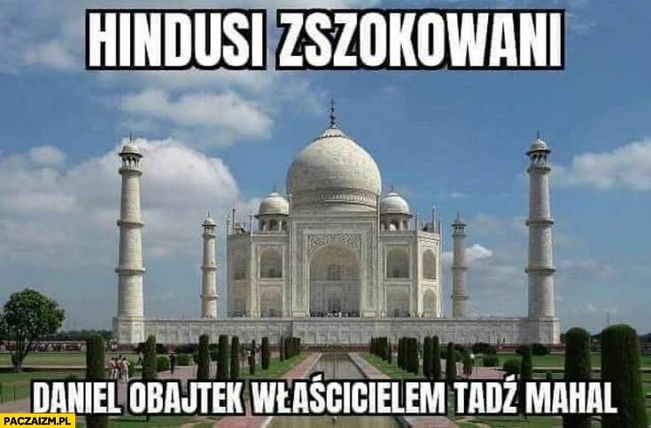 Hindusi zszokowani Daniel Obajtek właścicielem Tadź Mahal