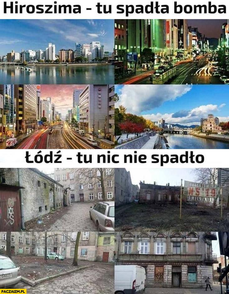 Hiroszima tu spadła bomba Łódź tu nic nie spadło porównanie